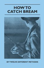 Bream - From Breakwaters And Retaining Wall, Fishing With The Ned Kelly Rod, With Float Or Bobby Cork, Still Water Breaming, Night Drifting, Day Drift - Various Authors