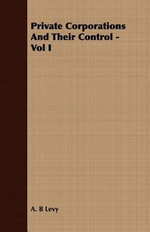 Private Corporations And Their Control - Vol I - , A. B. Levy