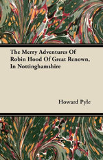 The Merry Adventures of Robin Hood of Great Renown, in Nottinghamshire - , Howard Pyle