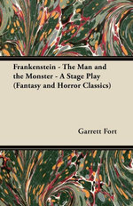 Frankenstein - The Man and the Monster - A Stage Play (Fantasy and Horror Classics) - , Garrett Fort