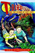 T-Bird : And The Island of Lost Cats - Tonia Stangherlin