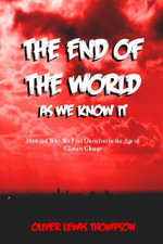 End of the World as We Know It : How and Why We Find Ourselves in the Age of Climatic Change - Oliver Lewis Thompson
