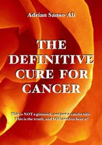The Definitive Cure for Cancer - Adrian Sanso-Ali