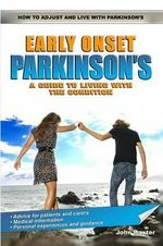 Early Onset Parkinson's : A Guide to Living with the Condition - John Baxter