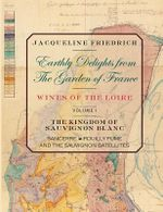 Earthly Delights from the Garden of France/Wines of the Loire/Volume One - Jacqueline Friedrich