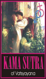 Kama Sutra : Kamasutra; Kama-Sutra; Ancient Indian Hindu Text On Human Sexual Behavior, Sexual Intercourse and Sex Postures; The Oldest Text of Kama Sh - Vatsyayana