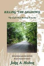 Killing the Shadows - A Novel (the Castle Peak Murders - Book One) - John A. Holten
