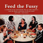 Feed the Fussy : A Cookbook of One Meal Miracles That Are Easily Adapted to Meet the Dietary Restrictions of All Your Mates - April
