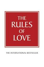 The Rules of Love : A Personal Code for Happier, More Fulfilling Relationships - Richard Templar