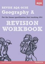 Revise AQA : GCSE Geography Specification A Revision Workbook - Rob Bircher