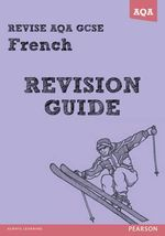 Revise AQA : GCSE French Revision Guide - Julie Green