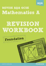 Revise AQA : GCSE Mathematics A Revision Workbook Foundation - Greg Byrd