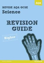 Revise AQA : GCSE Science A Revision Guide Higher - Susan Kearsey