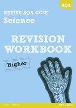 Revise AQA : GCSE Science A Revision Workbook Higher - Iain Brand