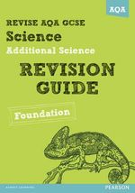 Revise AQA : GCSE Additional Science A Revision Guide Foundation - Nigel Saunders