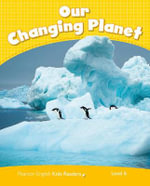Penguin Kids 6 Our Changing Planet Reader CLIL AmE : Penguin Kids (Graded Readers) - Coleen Degnan-Veness