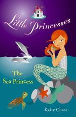 Little Princesses : The Sea Princess - Katie Chase