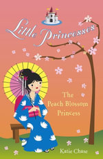 Little Princesses : The Peach Blossom Princess - Katie Chase