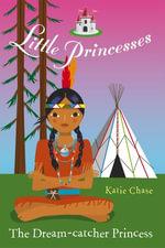 Little Princesses : The Dream-Catcher Princess - Katie Chase