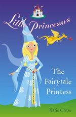 Little Princesses : The Fairytale Princess - Katie Chase