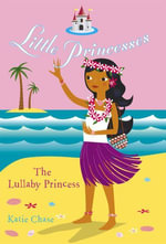 Little Princesses : The Lullaby Princess - Katie Chase