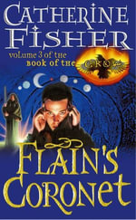 Flain's Coronet : Book Of The Crow 3 - Catherine Fisher
