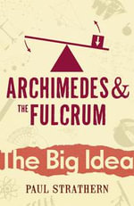 Archimedes And The Fulcrum - Paul Strathern