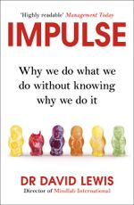Impulse : Why We Do What We Do Without Knowing Why We Do It - David Lewis