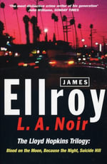 L.A. Noir : The Lloyd Hopkins Trilogy: Blood on the Moon, Because the Night, Suicide Hill - James Ellroy