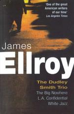 Dudley Smith Trio : The Big Nowhere, LA Confidential, White Jazz - James Ellroy