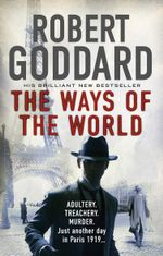 The Ways of the World : The Wide World Series - Robert Goddard