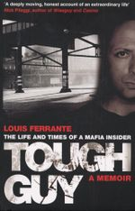 Tough Guy : A Memoir by Louis Ferrante - Louis Ferrante