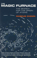 The Magic Furnace : The Search for the Origins of Atoms - Marcus Chown