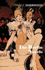 The Berlin Novels - Christopher Isherwood