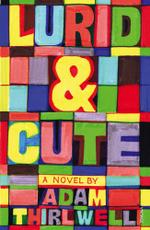 Lurid & Cute - Adam Thirlwell