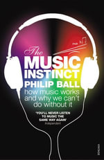 The Music Instinct : How Music Works and Why We Can't Do Without It - Philip Ball