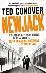 Newjack : A Year as a Prison Guard in New York's Most Infamous Maximum Security Jail - Ted Conover