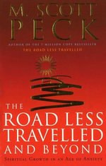 The Road Less Travelled And Beyond : Spiritual Growth in an Age of Anxiety - M. Scott Peck