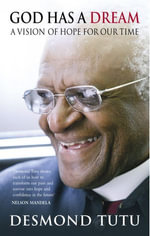 God Has A Dream : A Vision of Hope for Our Times - Desmond Tutu