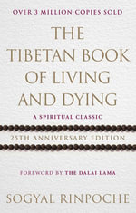 The Tibetan Book Of Living And Dying : A Spiritual Classic from One of the Foremost Interpreters of Tibetan Buddhism to the West - Sogyal Rinpoche