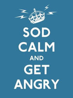 Sod Calm and Get Angry : resigned advice for hard times