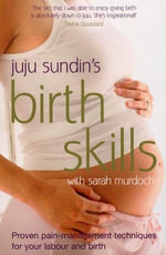 Birth Skills : Proven pain-management techniques for your labour and birth - Juju Sundin
