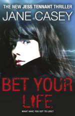 Bet Your Life - Jane Casey