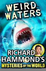 Richard Hammond's Mysteries of the World : Weird Waters - Richard Hammond