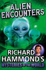 Richard Hammond's Mysteries of the World : Alien Encounters - Richard Hammond