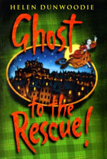 Ghost To The Rescue - Helen Dunwoodie