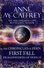 The Chronicles Of Pern : First Fall - Anne McCaffrey