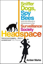 Headspace : Sniffer Dogs, Spy Bees and One Woman's Adventures in the Surveillance Society - Amber Marks