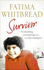 Survivor : The Shocking and Inspiring Story of a True Champion - Fatima Whitbread