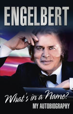 Engelbert - What's In A Name? : My Autobiography - Engelbert Humperdinck